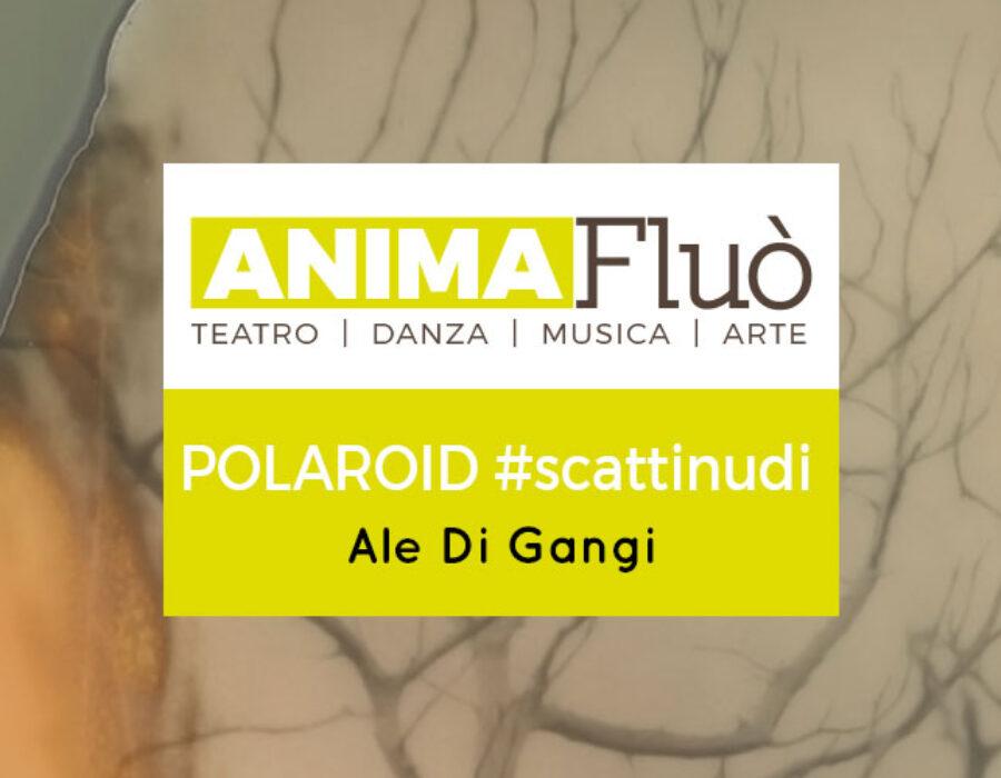 Polaroid #scattinudi – Ale Di Gangi
