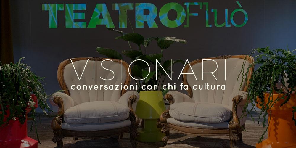 VISIONARI – CONVERSAZIONI CON CHI FA CULTURA